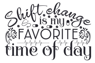 Shift Change is My Favorite Time of Day Medical Craft Cut File By Creative Fabrica Crafts