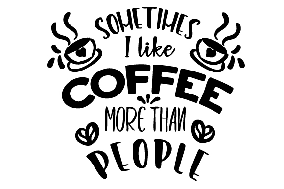 Download Free Sometimes I Like Coffee More Than People Svg Cut File By SVG Cut Files