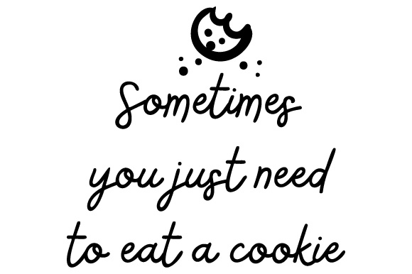 Download Free Sometimes You Just Need To Eat A Cookie Svg Cut File By Creative for Cricut Explore, Silhouette and other cutting machines.