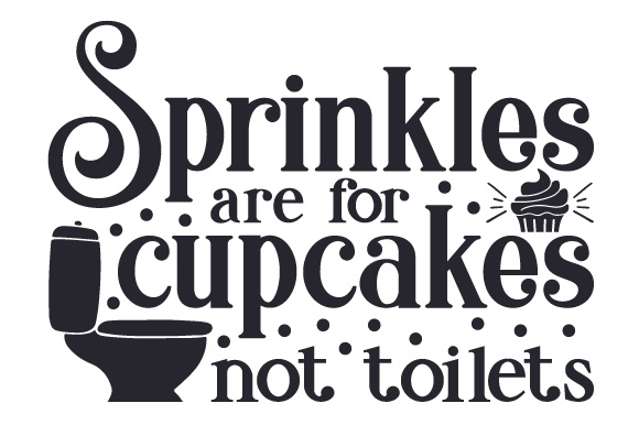 Sprinkles Are for Cupcakes, Not Toilets Bathroom Craft Cut File By Creative Fabrica Crafts