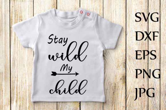 Stay Wild My Child Svg, Kids Svg, Toddler Svg, Nursery Quote Svg, Circut Svg File Graphic Crafts By ChiliPapers