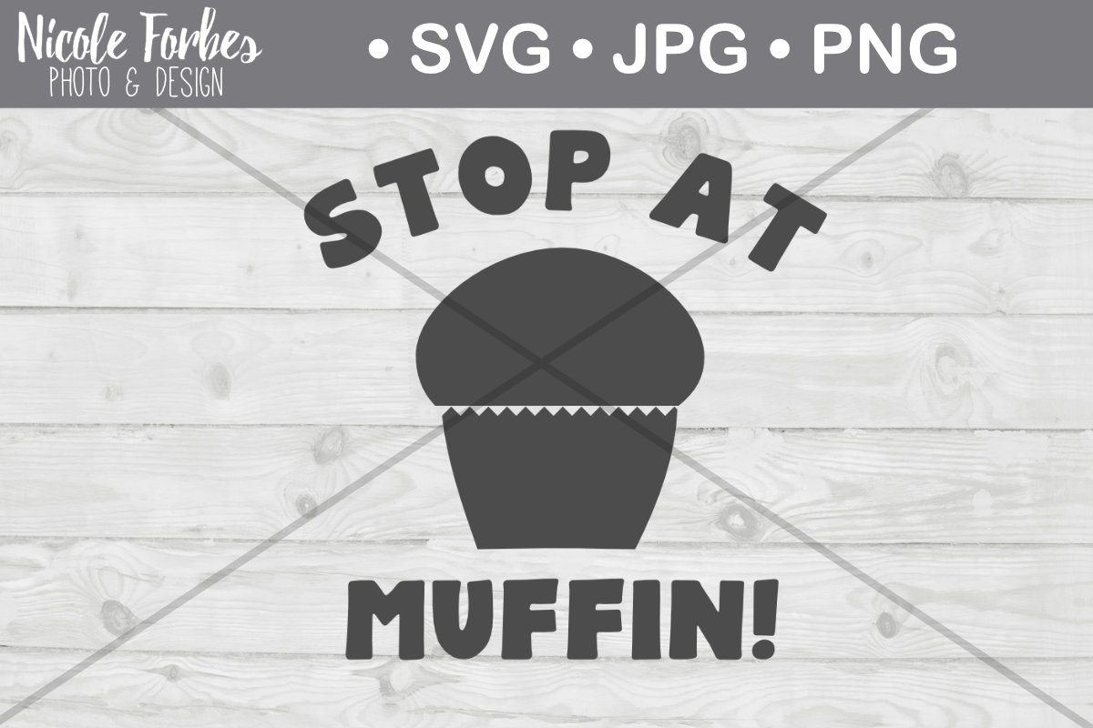 Download Free Stop At Muffin Svg Cut File Graphic By Nicole Forbes Designs for Cricut Explore, Silhouette and other cutting machines.