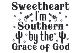 Sweetheart, I'm Southern by the Grace of God Cowgirl Craft Cut File By Creative Fabrica Crafts