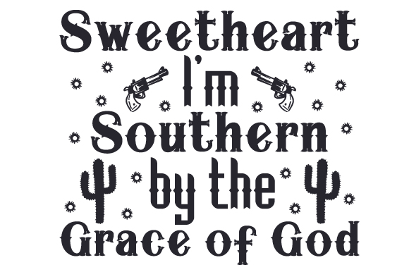 Download Free Sweetheart I M Southern By The Grace Of God Svg Cut File By for Cricut Explore, Silhouette and other cutting machines.