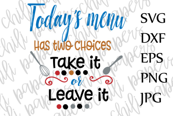 Download Free Take It Or Leave It Today S Menu Kitchen Kitchen Quote Cut File for Cricut Explore, Silhouette and other cutting machines.
