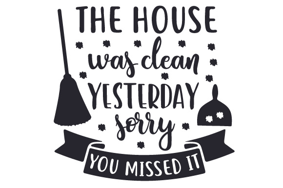 The House Was Clean Yesterday Sorry You Missed It Svg Cut File