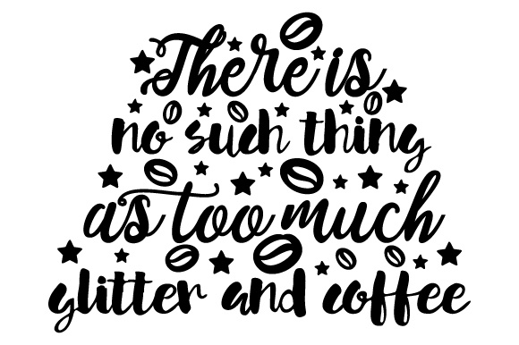 Download Free There Is No Such Thing As Too Much Glitter And Coffee Svg Cut for Cricut Explore, Silhouette and other cutting machines.