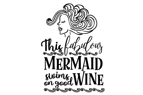 Download Free This Fabulous Mermaid Swims On Good Wine Svg Cut File By for Cricut Explore, Silhouette and other cutting machines.