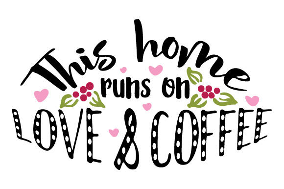 This Home Runs on Love & Coffee Coffee Craft Cut File By Creative Fabrica Crafts