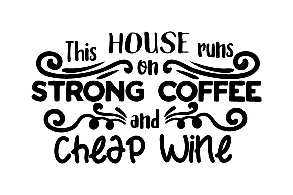 This House Runs on Strong Coffee and Cheap Wine Craft Design By Creative Fabrica Crafts Image 1