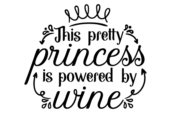 Download Free This Pretty Princess Is Powered By Wine Svg Cut File By Creative for Cricut Explore, Silhouette and other cutting machines.