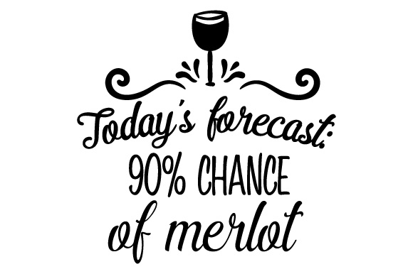 Today's Forecast: 90% Chance of Merlot Wine Craft Cut File By Creative Fabrica Crafts
