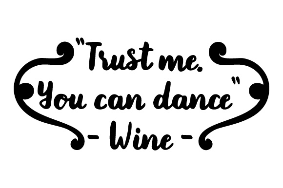 Download Free Trust Me You Can Dance Wine Svg Cut File By Creative Fabrica for Cricut Explore, Silhouette and other cutting machines.