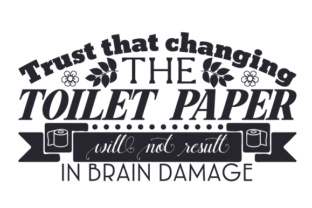 Trust That Changing the Toilet Paper Will Not Result in Brain Damage Craft Design By Creative Fabrica Crafts