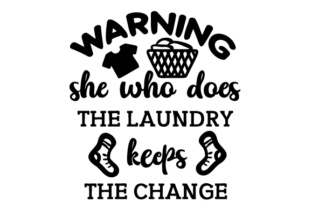 Warning - She Who Does the Laundy Keeps the Change Laundry Room Craft Cut File By Creative Fabrica Crafts