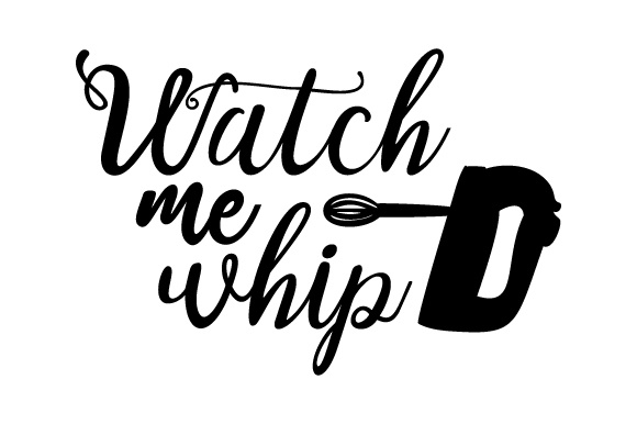 Watch Me Whip Kitchen Craft Cut File By Creative Fabrica Crafts - Image 1