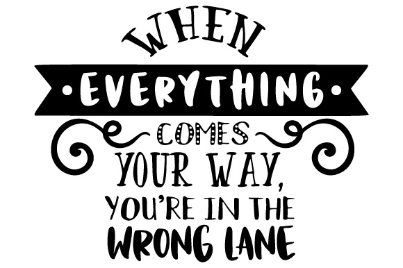 When Everything Comes Your Way, You're in the Wrong Lane Quotes Craft Cut File By Creative Fabrica Crafts