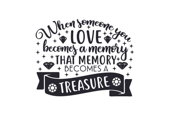 When Someone You Love Becomes A Memory That Memory Becomes A Treasure Svg Cut File By Creative Fabrica Crafts Creative Fabrica