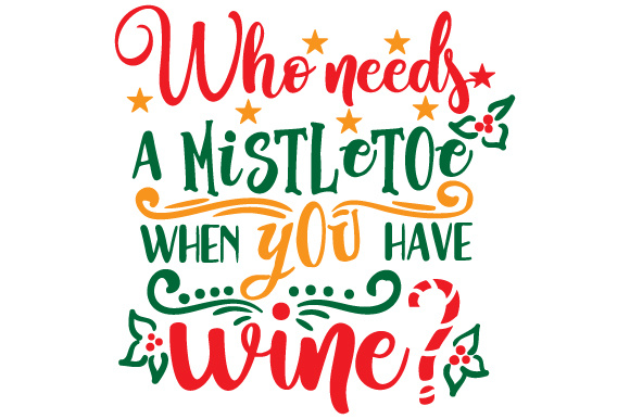 Download Free Who Needs A Mistletoe When You Have Wine Svg Cut File By for Cricut Explore, Silhouette and other cutting machines.