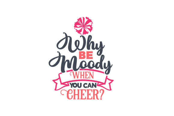 Why Be Moody when You Can Cheer Dance & Cheer Craft Cut File By Creative Fabrica Crafts