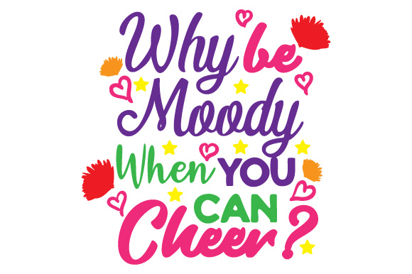 Download Free Why Be Moody When You Can Cheer Svg Cut File By Creative for Cricut Explore, Silhouette and other cutting machines.