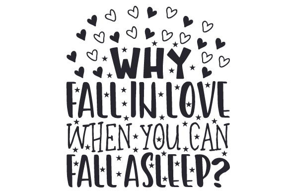 Download Free Why Fall In Love When You Can Fall Asleep Svg Cut File By for Cricut Explore, Silhouette and other cutting machines.