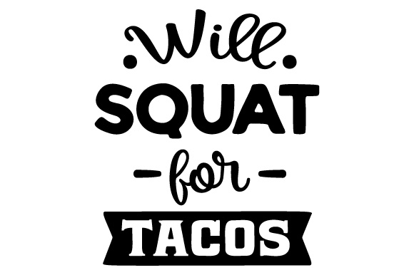Will Squat for Tacos Food & Drinks Craft Cut File By Creative Fabrica Crafts