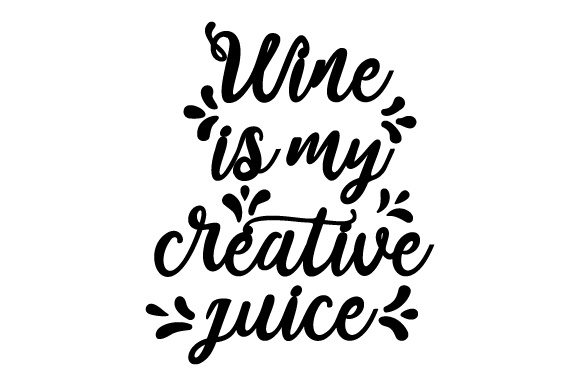 Wine Is My Creative Juice Svg Cut File By Creative Fabrica