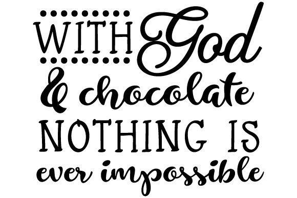 With God and Chocolate Nothing is Ever Impossible Religious Craft Cut File By Creative Fabrica Crafts