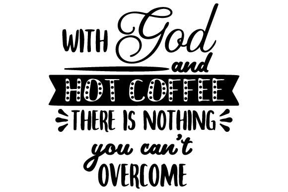 Download Free With God And Hot Coffee There Is Nothing You Can T Overcome Svg for Cricut Explore, Silhouette and other cutting machines.