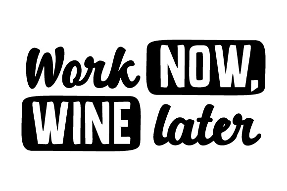 Work Now, Wine Later Wine Craft Cut File By Creative Fabrica Crafts