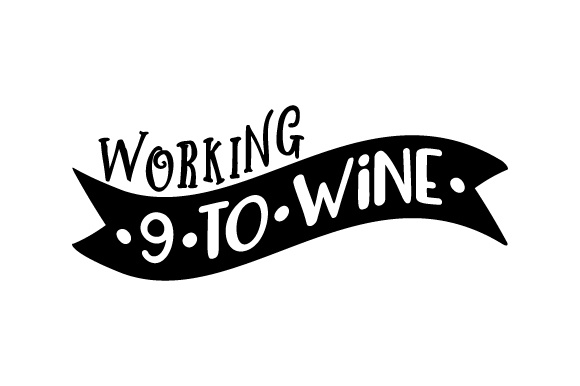Working 9 to Wine Wine Craft Cut File By Creative Fabrica Crafts