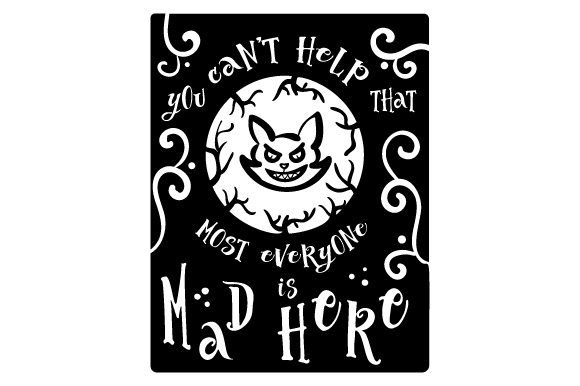 You Can't Help That Most Everyone is Mad Here. Fairy tales Craft Cut File By Creative Fabrica Crafts