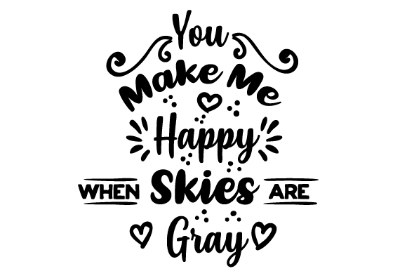 Download Free You Make Me Happy When Skies Are Gray Svg Cut File By Creative for Cricut Explore, Silhouette and other cutting machines.
