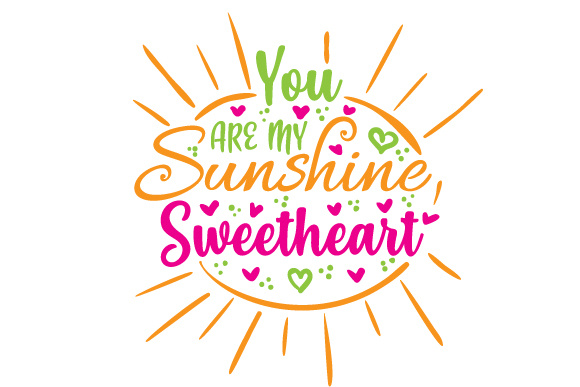 Download Free You Are My Sunshine Sweetheart Svg Cut File By Creative Fabrica for Cricut Explore, Silhouette and other cutting machines.