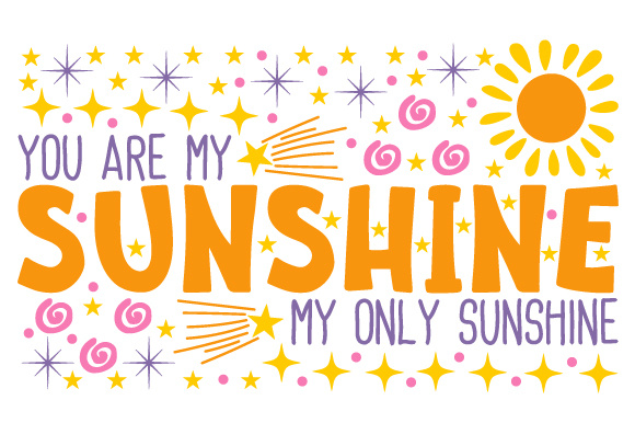 You Are My Sunshine, My Only Sunshine Love Craft Cut File By Creative Fabrica Crafts