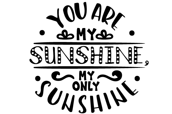You Are My Sunshine My Only Sunshine Svg Cut File By Creative Fabrica Crafts Creative Fabrica