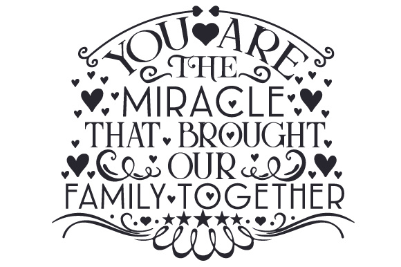 You Are the Miracle That Brought Our Family Together Family Craft Cut File By Creative Fabrica Crafts