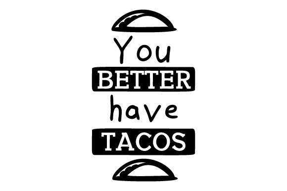 You Better Have Tacos Craft Design By Creative Fabrica Crafts Image 1