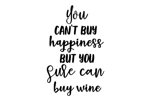 Download Free You Can T Buy Happiness But You Sure Can Buy Wine Svg Cut File for Cricut Explore, Silhouette and other cutting machines.
