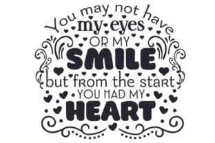 You May Not Have My Eyes or My Smile, but from the Start You Had My Heart Craft Design By Creative Fabrica Crafts