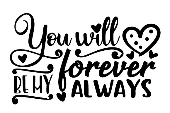You Will Forever Be My Always Anniversary Craft Cut File By Creative Fabrica Crafts