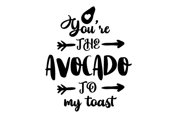 You're the Avocado to My Toast Love Craft Cut File By Creative Fabrica Crafts