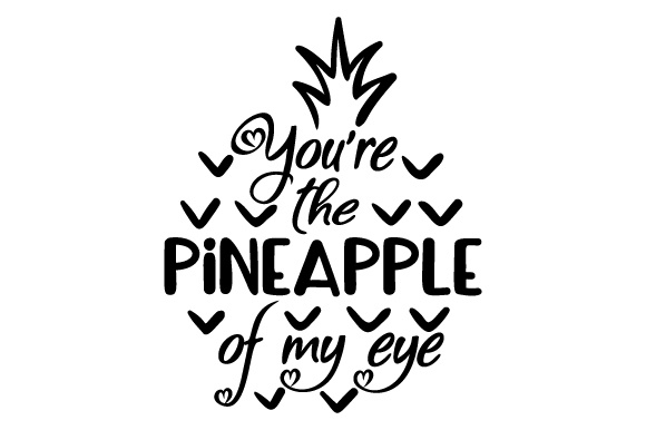 You're the Pineapple of My Eye Love Craft Cut File By Creative Fabrica Crafts