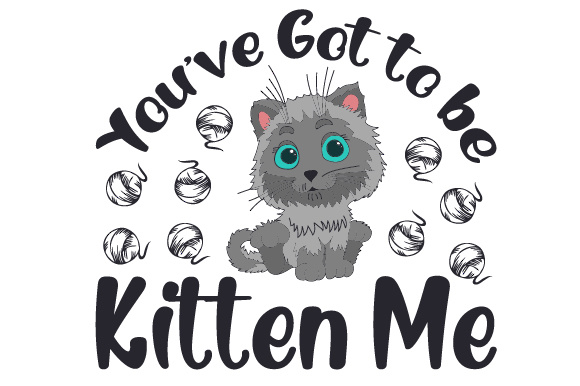 You've Got to Be Kitten Me Animals Craft Cut File By Creative Fabrica Crafts - Image 1