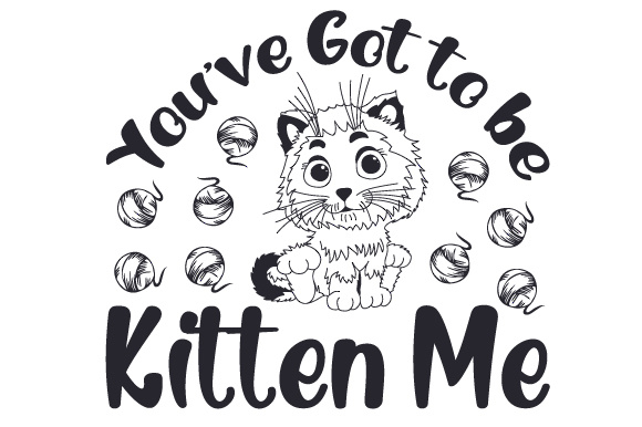 You've Got to Be Kitten Me Animals Craft Cut File By Creative Fabrica Crafts - Image 2