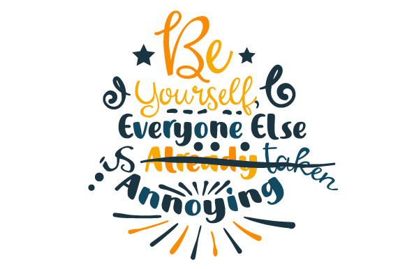 Be Yourself, Everyone else is Already Taken Annoying Motivational Craft Cut File By Creative Fabrica Crafts