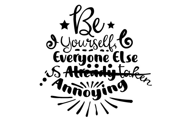 Download Free Be Yourself Everyone Else Is Already Taken Annoying Svg Cut File for Cricut Explore, Silhouette and other cutting machines.