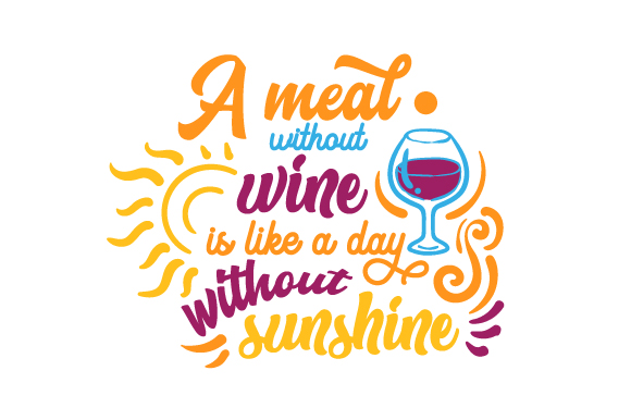 Download Free A Meal Without Wine Is Like A Day Without Sunshine Svg Cut File for Cricut Explore, Silhouette and other cutting machines.