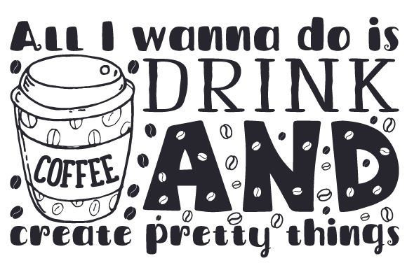 Download Free All I Wanna Do Is Drink Coffee And Create Pretty Things Svg Cut for Cricut Explore, Silhouette and other cutting machines.